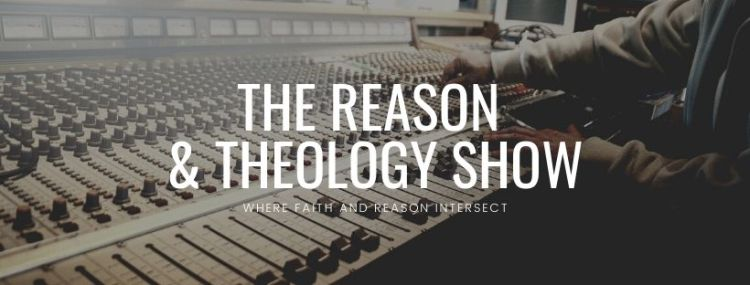 REASON AND THEOLOGY SHOW